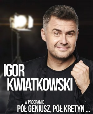 Igor Kwiatkowski - Pół geniusz, pół kretyn