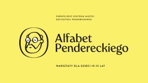 ALFABET PENDERECKIEGO - warsztaty edukacyjne dla dzieci w wieku szkolnym (10-14 lat)