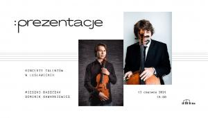 KONCERT Z CYKLU PREZENTACJE - Mieszko Baszczak (altówka), Dominik Gawarkiewicz (wiolonczela)