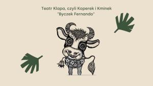 """Teatr Klapa, czyli Koperek i Kminek """"Byczek Fernando"""""""
