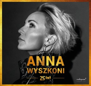 "ANNA WYSZKONI – ""25 LAT"" KONCERT JUBILEUSZOWY"
