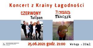 Czerwony Tulipan i Roman Tkaczyk – koncert z Krainy Łagodności