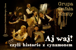 """Grupa Rafała Kmity, """"Aj waj! Czyli historie z cynamonem"""""""