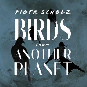 """Piotr Scholz """"Birds from Another Planet"""" - przedpremierowe odsłuchanie płyty"""
