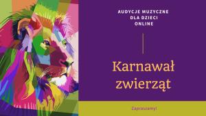 """Audycja muzyczna online dla przedszkoli i szkół podstawowych pt. """"Karnawał zwierząt"""""""