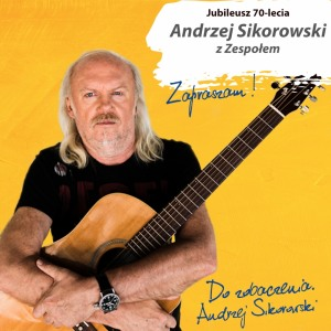 Jubileusz 70-lecia | Andrzej Sikorowski z Zespołem