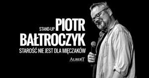 Piotr Bałtroczyk - Starość nie jest dla mięczaków (stand up)