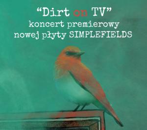 Dirt on TV - koncert premierowy SIMPLEFIELDS