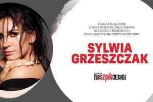 SYLWIA GRZESZCZAK, koncert charytatywny Fundacji Naszpikowani