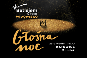 """Betlejem w Polsce: """"GŁOŚNA NOC"""",  Katowice"""