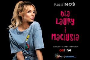 Kasia Moś dla Laury i Maciusia - online