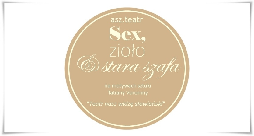 Spektakl - SEX, ZIOŁO & STARA SZAFA