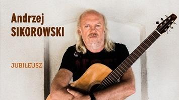 Koncert - Andrzej Sikorowski - JUBILEUSZ