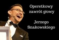 Bilety na: Operetkowy zawrót głowy Jerzego Snakowskiego: Gwiazdy wieczoru  Dorota i Jakub Gąska