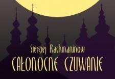 Bilety na: Rachmaninow - Całonocne czuwanie