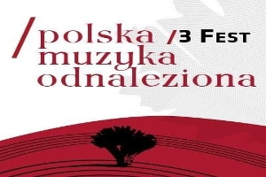 III Festiwal Polska Muzyka Odnaleziona