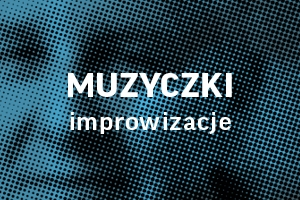 MUZYCZKI - IMPROWIZACJE.  Koncert towarzyszący Festiwalowi