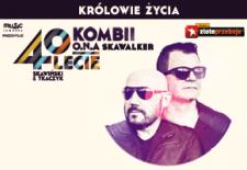 Bilety na: Królowie Życia - KOMBII, O.N.A - 40 lecie pracy twórczej Skawińskiego i Tkaczyka
